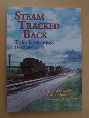 Steam Tracked Back: Trains in retrospect 1967-60: Richard Inwood and Mike Smith