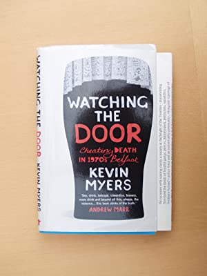Watching the Door: Cheating Death in 1970's Belfast (uncorrected Proof Copy): Myers, Kevin