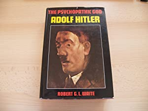 The Psychopathic God: Adolf Hitler: Waite, Robert G.