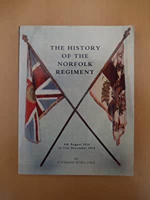 The History of the Norfolk Regiment 4th August 1914 to 31st December 1918: F. Loraine Petre