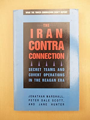 The Iran-Contra Connection: Secret Teams and Covert Operations in Reagan Era: Marshall, Jonathan;...
