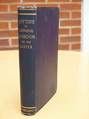 Letters of General C.G. Gordon to his sister M.A. Gordon: M A Gordon
