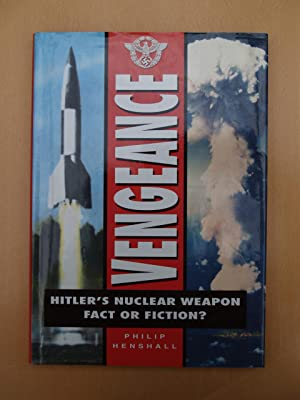 Vengeance : Hitler's Nuclear Weapon: Fact or Fiction?: Henshall, Philip