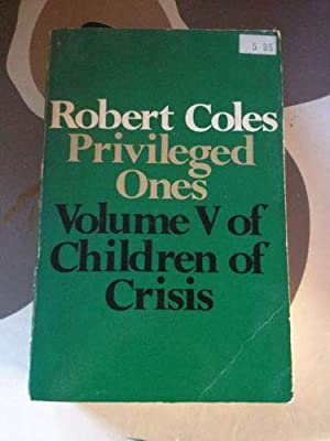 Privileged Ones: The Well-off and the Rich in America, Vol. V of Children in Crisis
