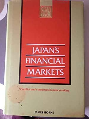 Japan's Financial Markets: Conflict and Consensus in Policy Making