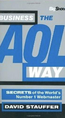 Business the AOL Way: Secrets of the World's Most Successful Web Company