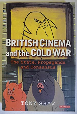 British Cinema and the Cold War: The State, Propaganda and Consensus