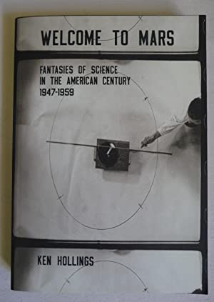 Welcome to Mars: Fantasies of Science in the American Century 1947-1959