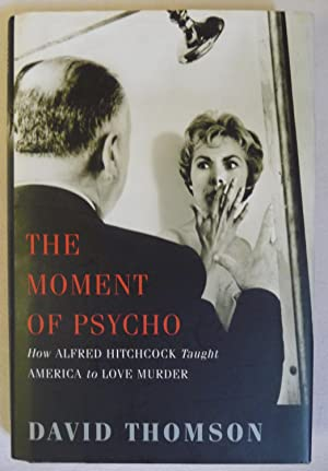 The Moment of 'Psycho': How Alfred Hitchcock Taught America to Love Murder