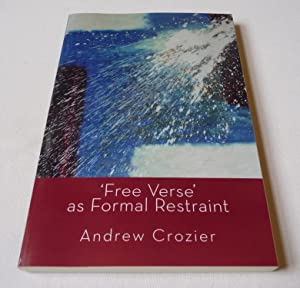 'Free Verse' as Formal Restraint - an alternative to metrical conventions in twentieth century po...