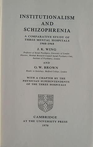 Institutionalism and schizophrenia. A comparative study of three mental hospitals 1960-1968. With...