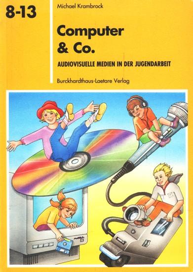 Computer & Co. : audiovisuelle Medien in der Jugendarbeit ;. - Krambrock, Michael