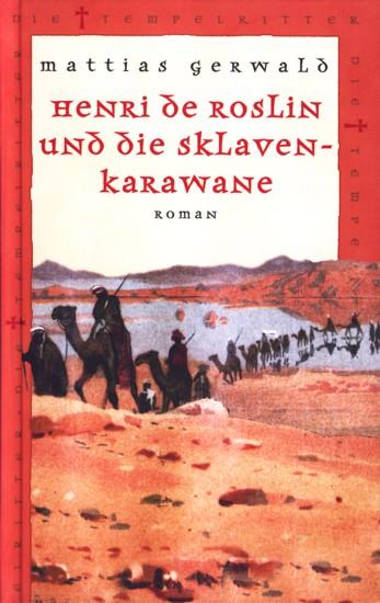 Henri de Roslin und die Sklavenkarawane : Gerwald, Matthias: