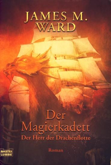 Der Magierkadett - Der Herr der Drachenflotte: Ward, James M.: