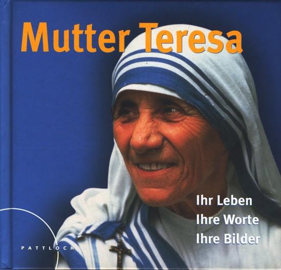 Mutter Teresa ~ Ihr Leben - Ihre Bilder - Ihre Worte. - Diverse