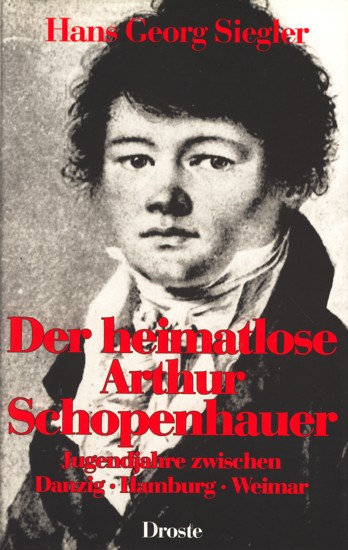 Der heimatlose Arthur Schopenhauer - Jugendjahre zwischen: Siegler, Hans Georg: