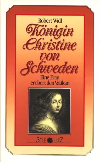 Königin Christine von Schweden - Eine Frau erobert den Vatikan. - Widl, Robert