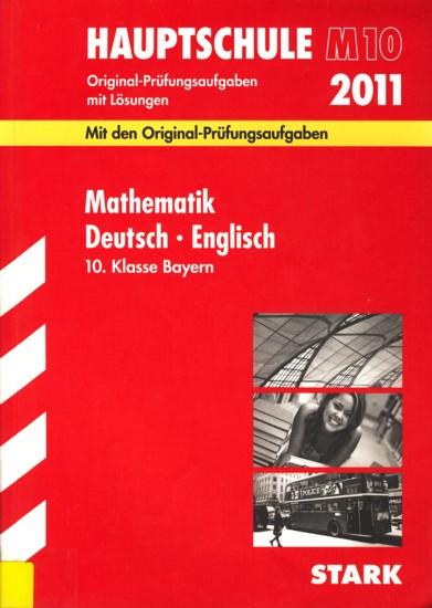 Hauptschule M10 2011 ~ Original-Prüfungsaufgaben mit Lösungen - Mathematik • Deutsch • Englisch 10. Klasse Bayern : Mit den Original-Prüfungsaufgaben 2008-2010. - Diverse