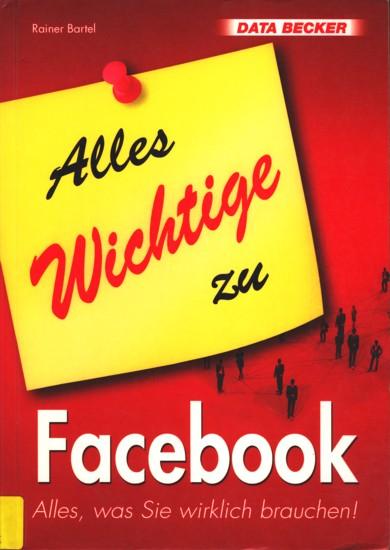 Alles Wichtige zu Facebook. - Bartel, Rainer