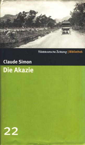 Süddeutsche Zeitung Bibliothek 22 ~ Die Akazie: Simon, Claude: