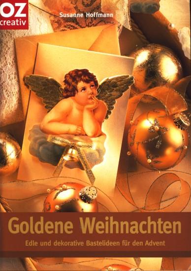 Goldene Weihnachten ~ Edle und dekorative Bastelideen: Hoffmann, Susanne:
