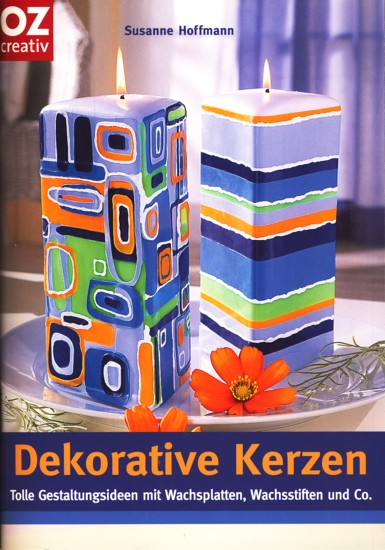 Dekorative Kerzen - Tolle Gestaltungsideen mit Wachsplatten,: Hoffmann, Susanne: