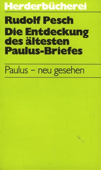 Die Entdeckung des ältesten Paulus-Briefes : Paulus: Pesch, Rudolf: