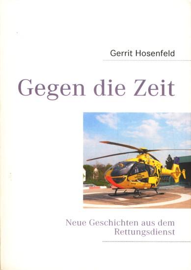Gegen die Zeit - Neue Geschichten aus dem Rettungsdienst. - Hosenfeld, Gerrit
