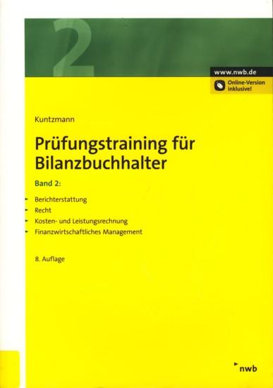 Prüfungstraining für Bilanzbuchhalter Band 2: Berichterstattung. Recht. Kosten- und Leistungsrechnung. Finanzwirtschaftliches Management. - Kuntzmann, Jörg
