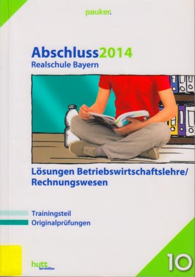 pauker. ~ Abschluss 2014 - Realschule Bayern : Lösungen Betriebswirtschaftslehre/Rechnungswesen. - Diverse