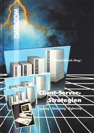 DATACOM-Fachbuchreihe ~ Client-Server-Strategien : upsizing - downsizing: Heinrich, Wilfried [Hrsg.]: