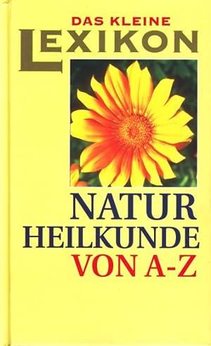 Das kleine Lexikon ~ Naturheilkunde von A: Geiss, Heide Marie