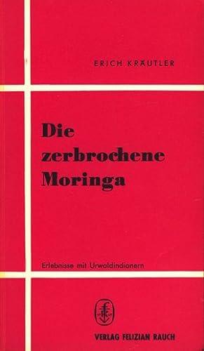 Die zerbrochene Moringa : Erlebnisse mit Urwaldindianern: Kräutler, Erich: