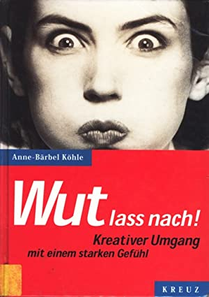 Wut lass nach!.: Köhle, Anne-Bärbel: