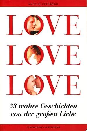 LOVE, LOVE, LOVE - 33 wahre Geschichten: Butterbrod, Anna: