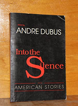 Into the Silence. American Stories: Dubus, Andre. Wolff,