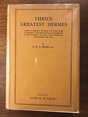 Thrice Greatest Hermes; Studies in Hellenistic Theosophy and Gnosis, Volume 3: G.R.S. Mead