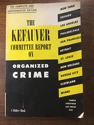 The Kefauver Committee Report on Organized Crime