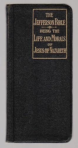 The Jefferson Bible - Being The Life: Jefferson, Thomas (Editor,
