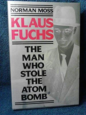 Klaus Fuchs The Man who Stole the Atom Bomb