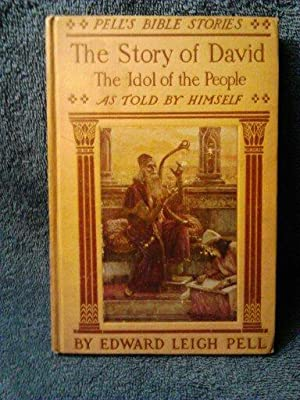 The Story of David The Idol of the people: Edward Leigh Pell