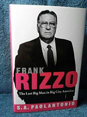 Frank Rizzo The Last Big Man in Big City America