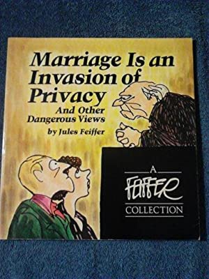 Marriage is an invasion of privacy, and other dangerous views (A Feiffer collection)