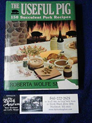 The Useful Pig: 150 Succulent Pork Recipes
