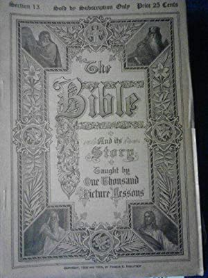 The Bible and it's Story Taught by one thousand picture lessons Section-13: Francis R. ...