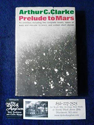 Prelude to Mars An Omnibus including two complete novels, Sands of Mars and Prelude to Space, And...
