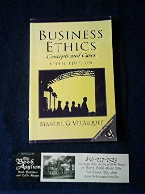 Business Ethics: Concepts and Cases Fifth Edition: Velasquez, Manuel G.