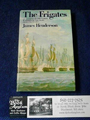 The frigates: An account of the lesser warships of the wars from 1793 to 1815