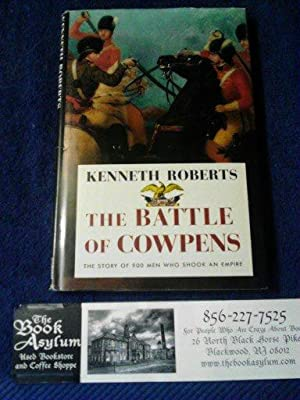 The Battle of Cowpens The story of 900 men who shook an empire