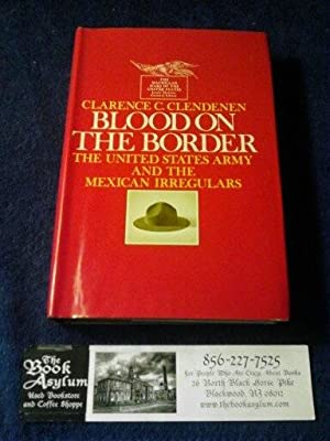 Blood on the Border The United States Army and The Mexican Irregulars